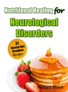 Nutritional Healing for Neurological Disorders: 31 Special Diet Breakfast Recipes by Richard Winch