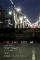 Nuclear Portraits: Communities, the Environment, and Public Policy by Laurel Sefton MacDowell