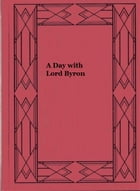 A Day with Lord Byron by May Clarissa Gillington Byron