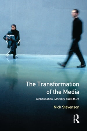 The Transformation of the Media Globalisation,  Morality and Ethics