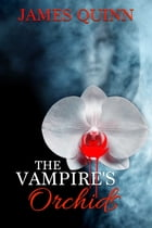 The Vampire's Orchids by James Quinn