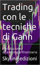 Trading con le tecniche di Gann. Forex e commodities.: introduzione all'astrologia finanziaria by skyline edizioni