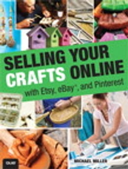Book Selling Your Crafts Online: With Etsy, eBay, and Pinterest: With Etsy, eBay, and Pinterest by Michael Miller