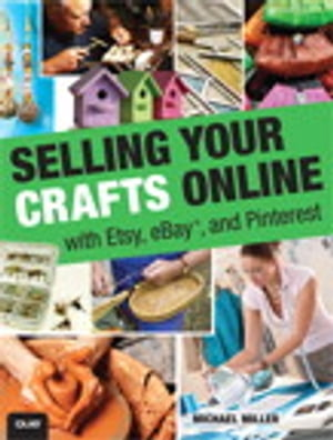 Selling Your Crafts Online: With Etsy,  eBay,  and Pinterest With Etsy,  eBay,  and Pinterest