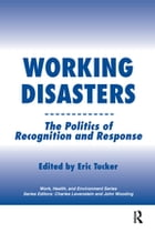 Working Disasters: The Politics of Recognition and Response by Eric Tucker