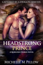 Headstrong Prince: A Qurilixen World Novel by Michelle M. Pillow