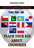 Teach Your Kids About Countries-vol 18 by Zhingoora Books