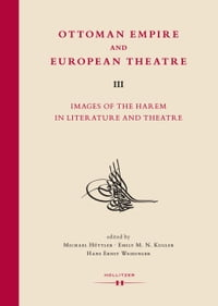 Ottoman Empire and European Theatre Vol. III: Images of the Harem in Literature and Theatre.