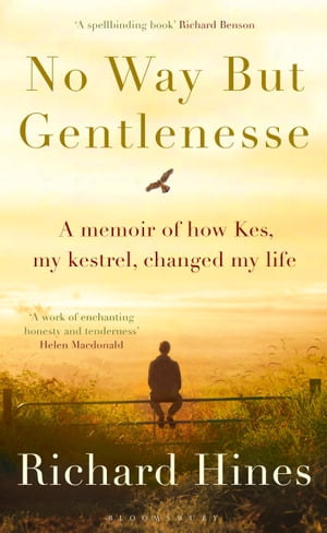 No Way But Gentlenesse A Memoir of How Kes,  My Kestrel,  Changed My Life
