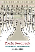 Toxic Feedback: Helping Writers Survive and Thrive by Joni Cole