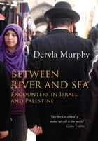 Between River and Sea: Encounters in Israel and Palestine by Dervla Murphy