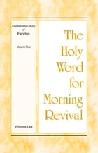 The Holy Word for Morning Revival - Crystallization-study of Exodus, Volume 5 by Witness Lee