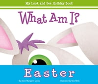 What Am I? Easter: My Look and See Holiday Book