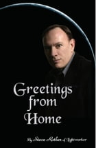 Greetings From Home by Steve Rother