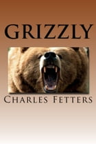 Grizzly by Charles Fetters