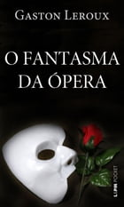 O fantasma da Ópera by Gaston Leroux