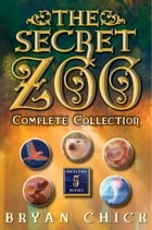 The Secret Zoo Complete Collection: The Secret Zoo, Secrets and Shadows, Riddles and Danger, Traps and Specters, Raids and Rescues by Bryan Chick