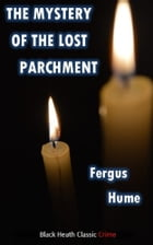 The Mystery of the Lost Parchment by Fergus Hume