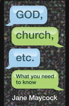 God, Church, etc.: What you need to know by Jane Maycock