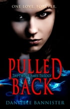 Pulled Back ( Twin Flames Trilogy Book Two: A Flame Reborn) by Danielle Bannister