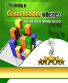 Becoming a Great Leader in Business by Anonymous