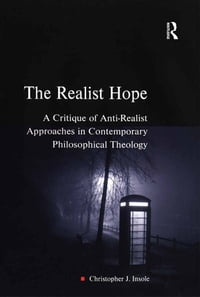 The Realist Hope: A Critique of Anti-Realist Approaches in Contemporary Philosophical Theology