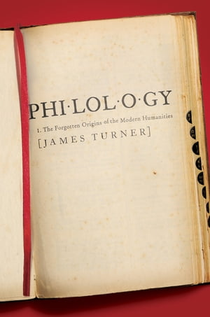 Philology The Forgotten Origins of the Modern Humanities