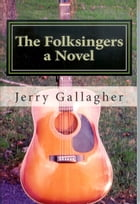 The Folksingers: A Novel by Jerry Gallagher