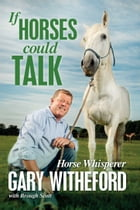 If Horses Could Talk by Gary Witheford