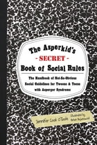 The Asperkid's (Secret) Book of Social Rules: The Handbook of Not-So-Obvious Social Guidelines for…