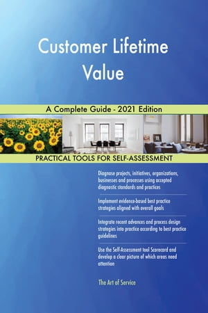 Customer Lifetime Value A Complete Guide - 2021 Edition by Gerardus Blokdyk