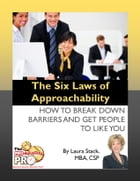 The Six Laws of Approachability: How to Break Down Barriers and Get People to Like You by Laura Stack
