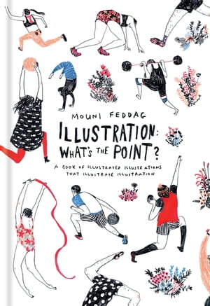 Illustration: What's the Point? A Book of Illustrated Illustrations that Illustrate Illustration