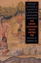 Indians, Settlers, and Slaves in a Frontier Exchange Economy: The Lower Mississippi Valley Before 1783 by Daniel H. Usner
