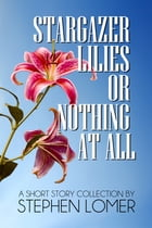 Stargazer Lilies or Nothing at All by Stephen Lomer