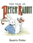 The Tale of Peter Rabbit: Illustrated Version by Beatrix Potter