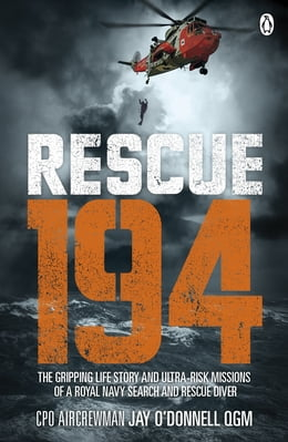 Book Rescue 194 by P.O. Aircrewman Jay O'Donnell QGM