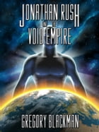 Jonathan Rush and the Void Empire by Gregory Blackman