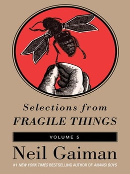 Book Selections from Fragile Things, Volume Five: 7 Short Fictions and Wonders by Neil Gaiman
