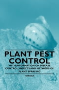Plant Pest Control - With Information on Disease Control, Insects and Methods of Plant Spraying fb10612f-7da4-439e-8762-b1a9f67542e7