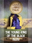 The Young King of the Black Isles by Lovely Fairy Tales