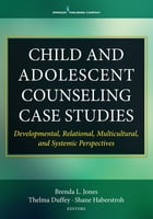 Child and Adolescent Counseling Case Studies: Developmental, Relational, Multicultural, and…