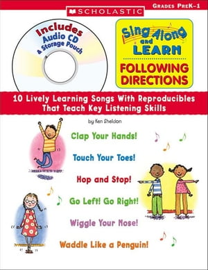 Sing Along and Learn: Following Directions (with Audio CD): 10 Lively Learning Songs With Reproducibles That Teach Key Listening Skills