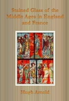 Stained Glass of the Middle Ages in England and France by Hugh Arnold