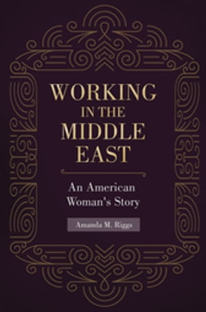 Working in the Middle East: An American Woman's Story An American Woman's Story