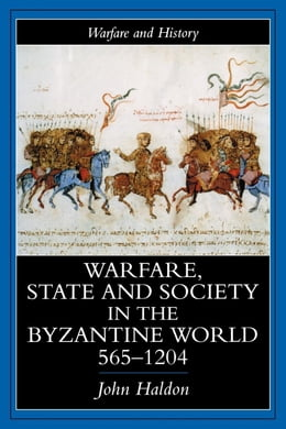 Book Warfare, State and Society in the Byzantine World 565-1204 by Haldon, John F.