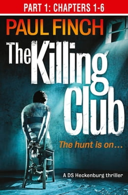Book The Killing Club (Part One: Chapters 1-6) (Detective Mark Heckenburg, Book 3) by Paul Finch