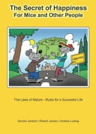 The Secret of Happiness: For Mice and Other People The Laws of Nature - Rules for a Successful Life by Andrea Ludwig