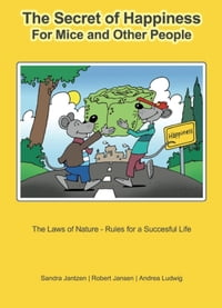 The Secret of Happiness: For Mice and Other People The Laws of Nature - Rules for a Successful Life