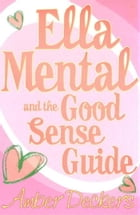 Ella Mental And The Good Sense Guide by Amber Deckers